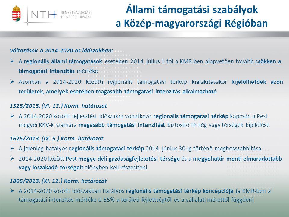 Állami támogatási szabályok a Közép-magyarországi Régióban Változások a 2014-2020-as időszakban:  A regionális állami támogatások esetében 2014.