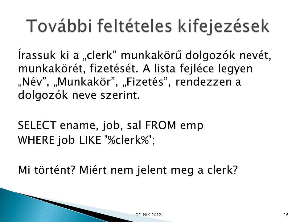 """Írassuk ki a """"clerk"""" munkakörű dolgozók nevét, munkakörét, fizetését. A lista fejléce legyen """"Név"""", """"Munkakör"""", """"Fizetés"""", rendezzen a dolgozók neve s"""