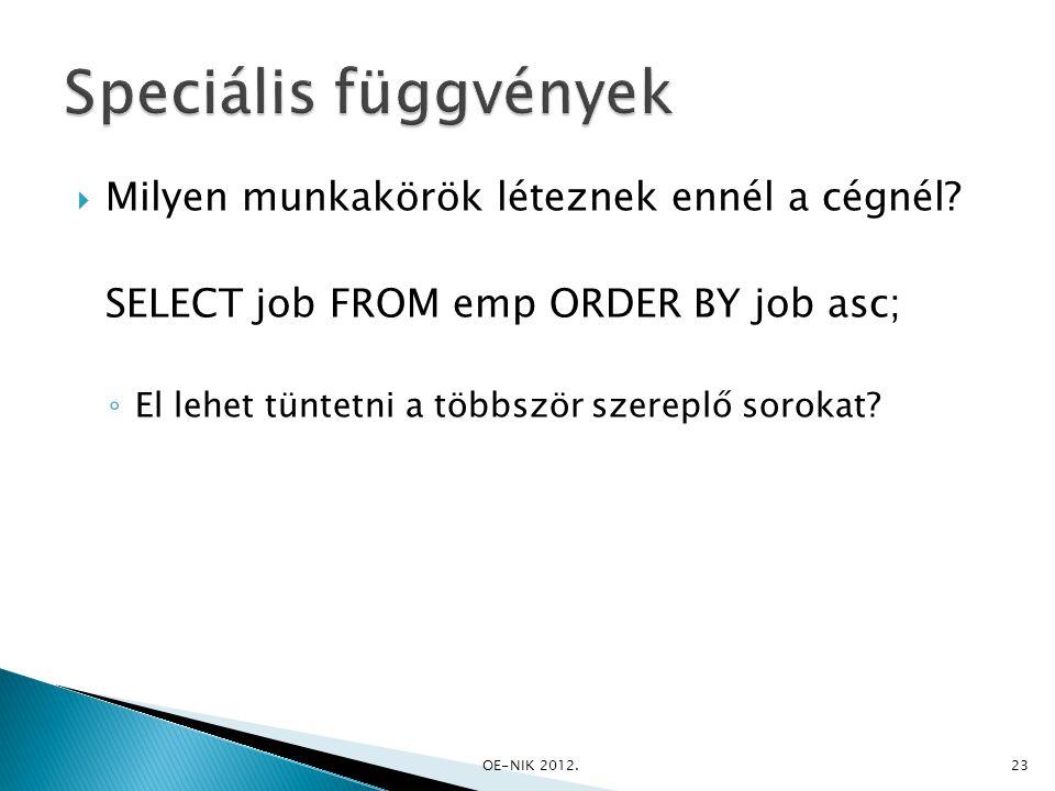  Milyen munkakörök léteznek ennél a cégnél? SELECT job FROM emp ORDER BY job asc; ◦ El lehet tüntetni a többször szereplő sorokat? OE-NIK 2012. 23