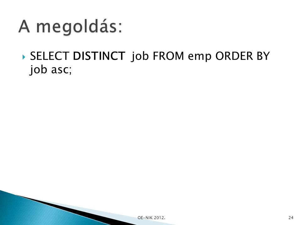  SELECT DISTINCT job FROM emp ORDER BY job asc; OE-NIK