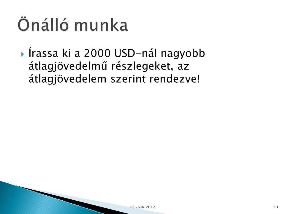  Írassa ki a 2000 USD-nál nagyobb átlagjövedelmű részlegeket, az átlagjövedelem szerint rendezve! OE-NIK 2012. 30