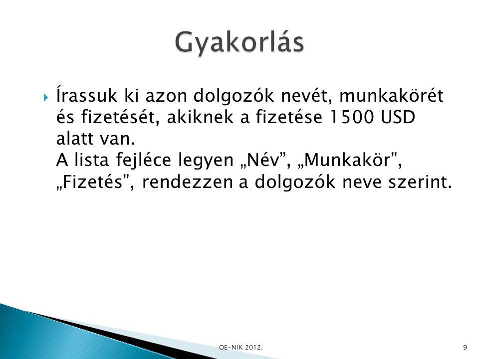 SELECT ename AS Név , job AS Munkakör , sal AS Fizetés FROM emp WHERE sal < 1500 ORDER BY ename; OE-NIK 2012.