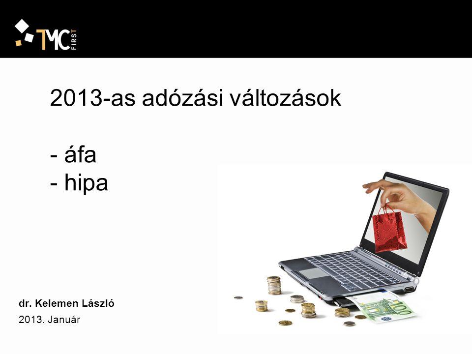 2013-as adózási változások - áfa - hipa dr. Kelemen László 2013. Január