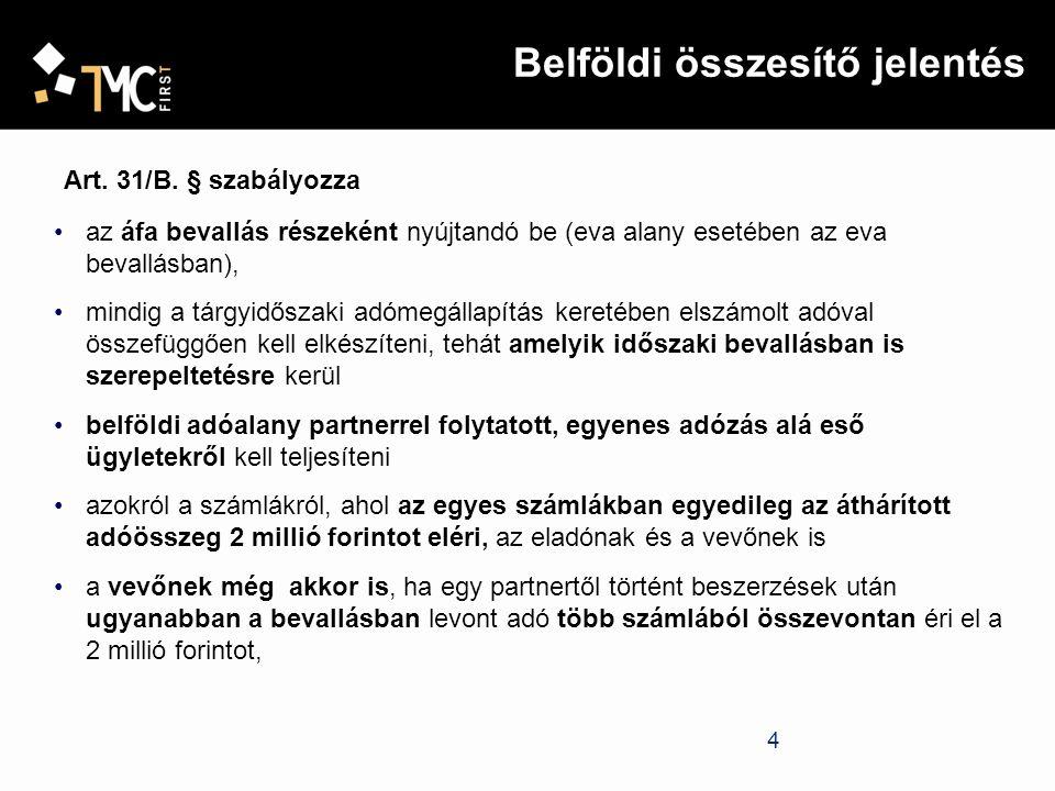 4 Belföldi összesítő jelentés Art. 31/B. § szabályozza az áfa bevallás részeként nyújtandó be (eva alany esetében az eva bevallásban), mindig a tárgyi