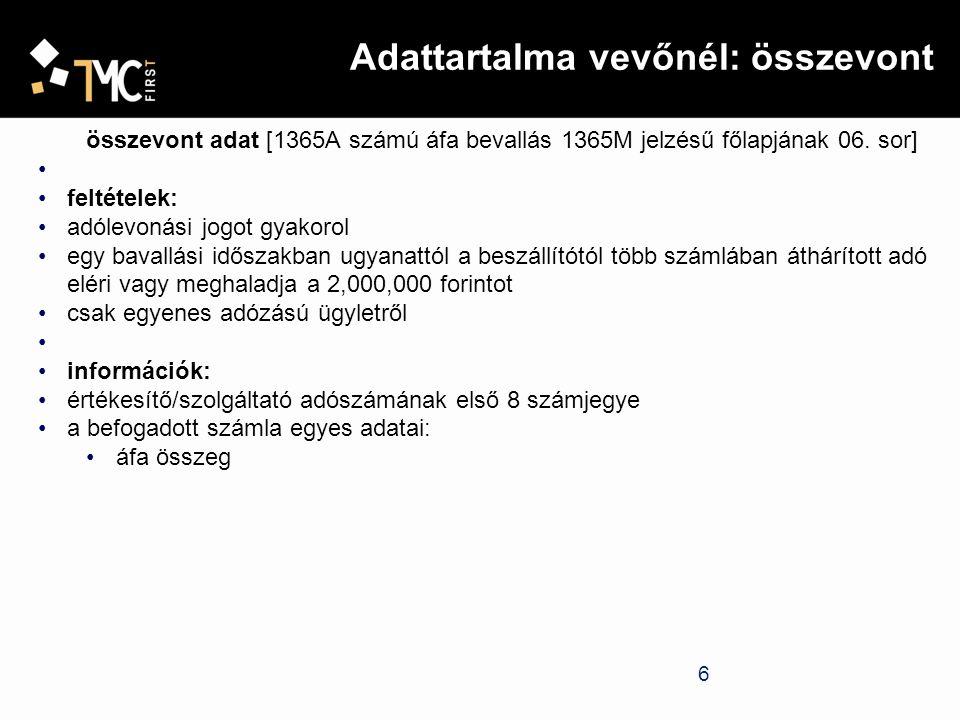 7 Adattartalma eladónál (csak tételes) számlakibocsátó oldalon (tételes jelentés)[1365A számú áfa bevallás 1365M- 01 jelzésű lap] feltételek: áfa alany által másik áfa alanynak kiállított számlákról amelyek áfa tartalma 2,000,000 forintot eléri vagy meghaladja (csak egyenes adózású ügylet) az adómegállapítási időszakról teljesítendő általános forgalmiadó bevallásban, amelyben az ügylet teljesítését vagy az előleg megfizetését tanúsító számlában feltüntetett adót meg kell állapítania információk: beszerző adószámának első 8 számjegye a befogadott számla egyes adatai: számlaszám adóalap áfa összeg teljesítési időpont, annak hiányában számlakibocsátás kelte