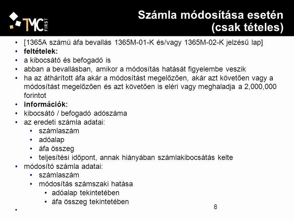 9 számla érvénytelenítése esetén (csak tételes) [1365A számú áfa bevallás 1365M-01-K és/vagy 1365M-02-K jelzésű lap] feltételek: a kibocsátó és befogadó is abban a bevallásban, amikor az érvénytelenítés hatását figyelembe veszik ha az áthárított áfa az érvénytelenített számlában - ideértve a módosított számlát is összege elérte vagy meghaladta a 2,000,000 forintot információk: kibocsátó / befogadó adószáma az eredeti számla adatai: számlaszám adóalap áfa összeg teljesítési időpont, annak hiányában számlakibocsátás kelte az érvénytelenítő számla adatai: számlaszám