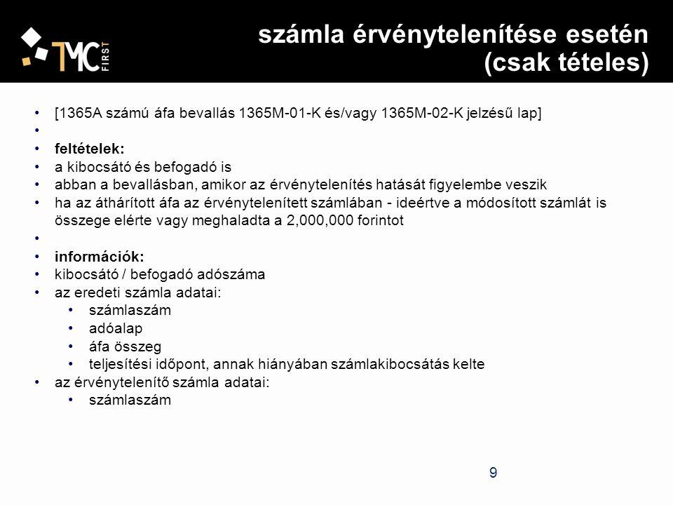 9 számla érvénytelenítése esetén (csak tételes) [1365A számú áfa bevallás 1365M-01-K és/vagy 1365M-02-K jelzésű lap] feltételek: a kibocsátó és befoga