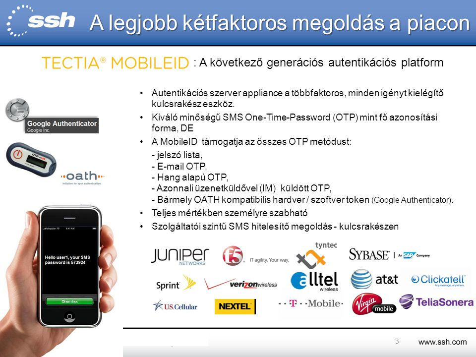 3 A legjobb kétfaktoros megoldás a piacon : A következő generációs autentikációs platform Autentikációs szerver appliance a többfaktoros, minden igényt kielégítő kulcsrakész eszköz.