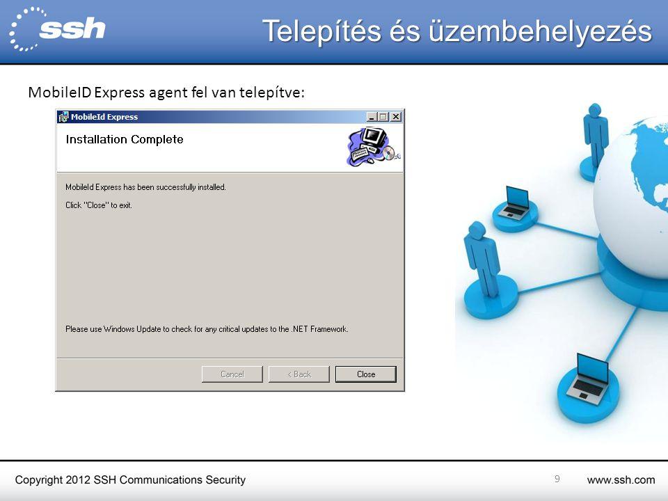 Telepítés és üzembehelyezés 9 MobileID Express agent fel van telepítve: