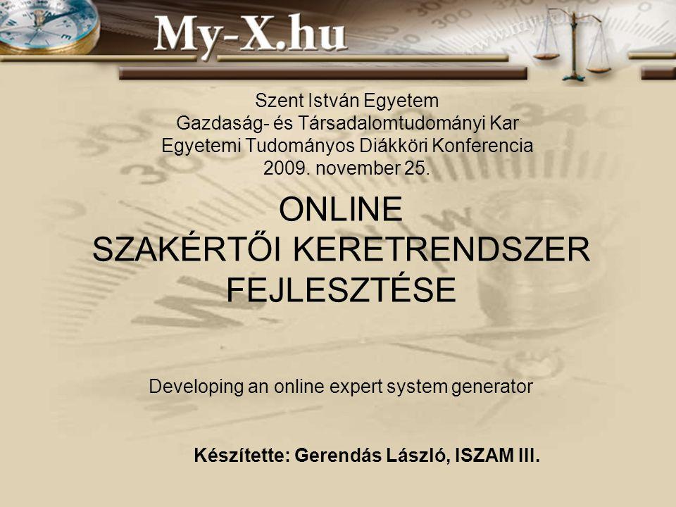 INNOCSEKK 156/2006 ONLINE SZAKÉRTŐI KERETRENDSZER FEJLESZTÉSE Developing an online expert system generator Készítette: Gerendás László, ISZAM III.