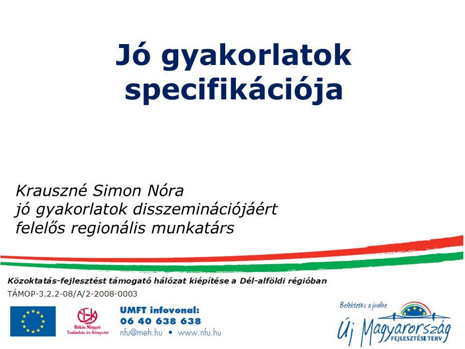 Jó gyakorlatok specifikációja Krauszné Simon Nóra jó gyakorlatok disszeminációjáért felelős regionális munkatárs