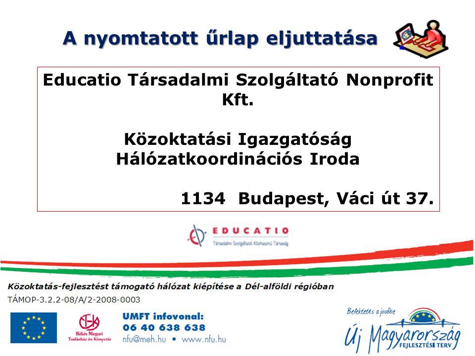 A nyomtatott űrlap eljuttatása Educatio Társadalmi Szolgáltató Nonprofit Kft. Közoktatási Igazgatóság Hálózatkoordinációs Iroda 1134 Budapest, Váci út