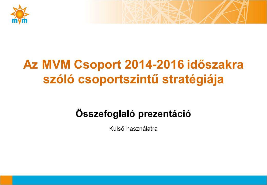 1 Az MVM Csoport vertikálisan integrált vállalatcsoportként az energia értéklánc jelentős részén jelen van Villamos energia termelés MVM Paksi Atomerőmű Zrt.