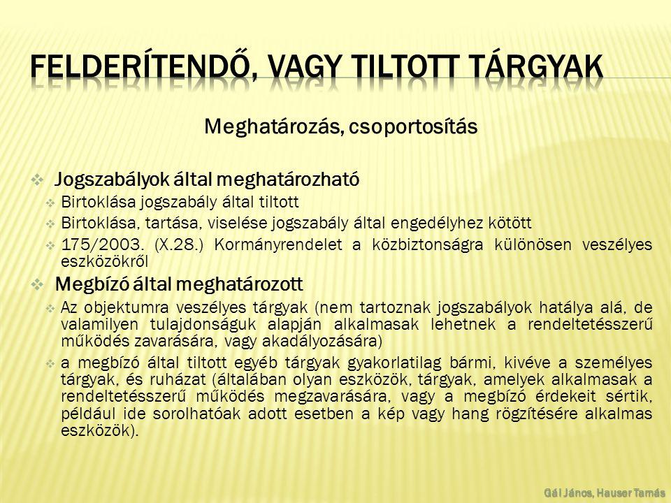 Meghatározás, csoportosítás  Jogszabályok által meghatározható  Birtoklása jogszabály által tiltott  Birtoklása, tartása, viselése jogszabály által engedélyhez kötött  175/2003.