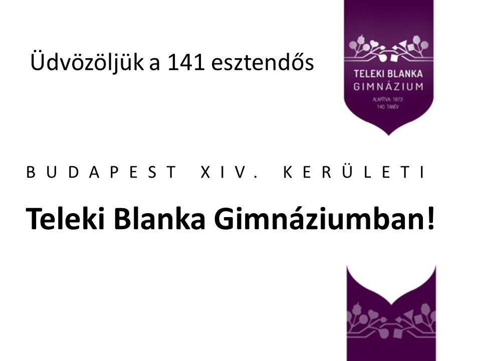Üdvözöljük a 141 esztendős BUDAPEST XIV. KERÜLETI Teleki Blanka Gimnáziumban!