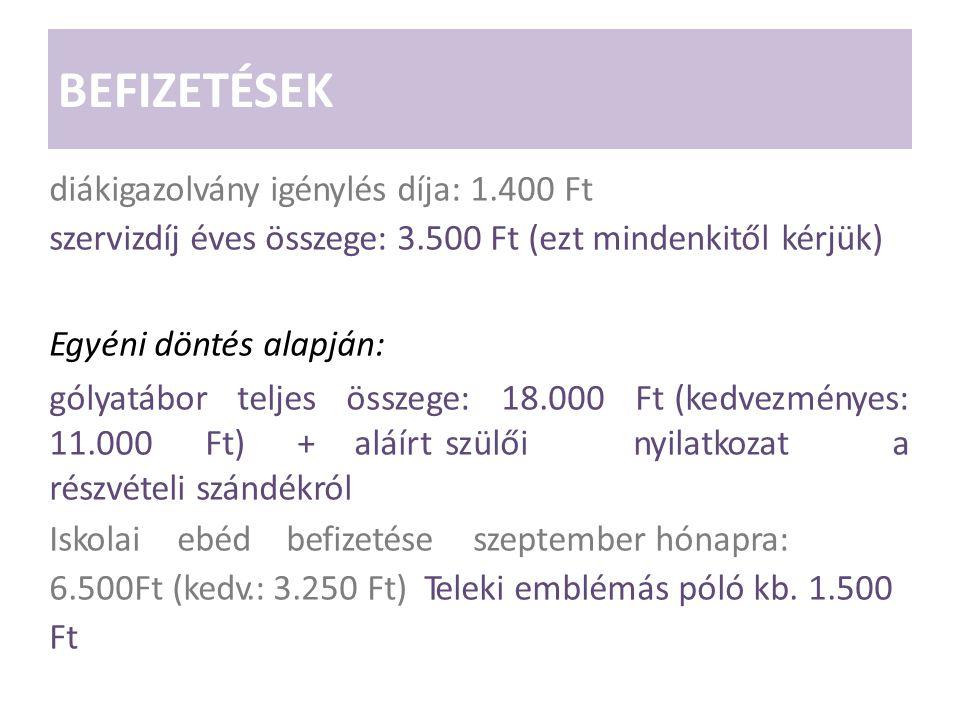 BEFIZETÉSEK diákigazolvány igénylés díja: 1.400 Ft szervizdíj éves összege: 3.500 Ft (ezt mindenkitől kérjük) Egyéni döntés alapján: gólyatábor teljes