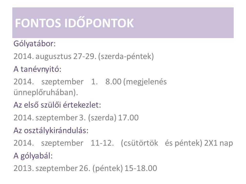 FONTOS IDŐPONTOK Gólyatábor: 2014. augusztus 27-29. (szerda-péntek) A tanévnyitó: 2014.szeptember1.8.00 (megjelenés ünneplőruhában). Az első szülői ér