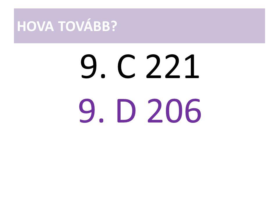 HOVA TOVÁBB? 9. C 221 9. D 206