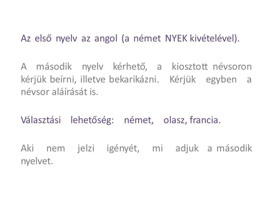 Az első nyelv az angol (a német NYEK kivételével). A második nyelv kérhető, a kiosztott névsoron kérjük beírni, illetve bekarikázni. Kérjük egyben a n