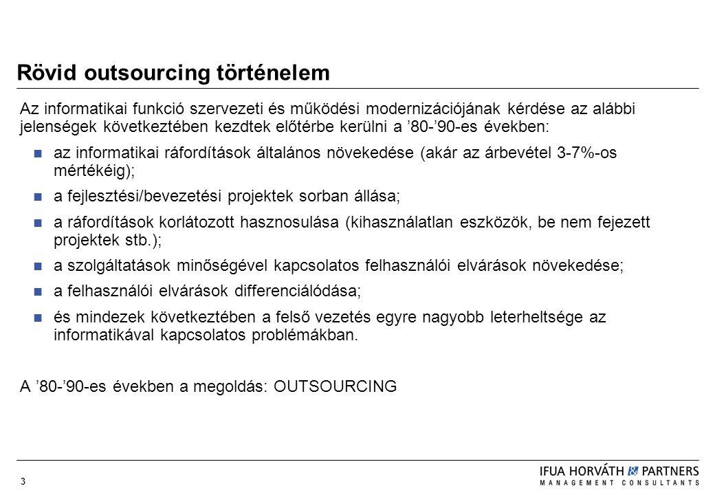 3 Rövid outsourcing történelem Az informatikai funkció szervezeti és működési modernizációjának kérdése az alábbi jelenségek következtében kezdtek elő