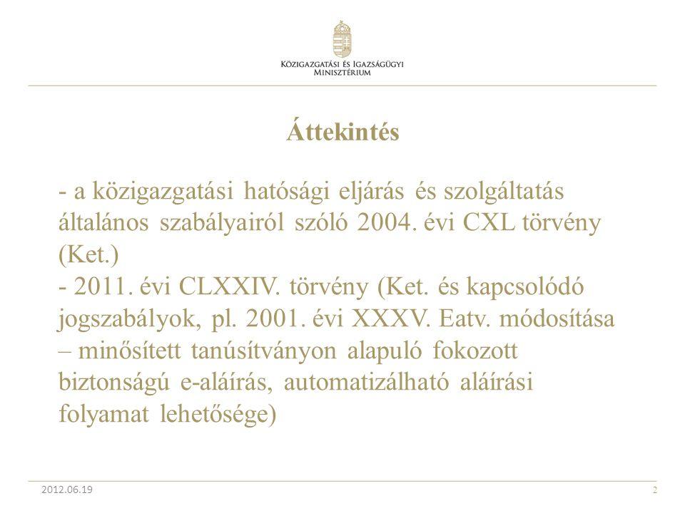 2 Áttekintés - a közigazgatási hatósági eljárás és szolgáltatás általános szabályairól szóló 2004. évi CXL törvény (Ket.) - 2011. évi CLXXIV. törvény