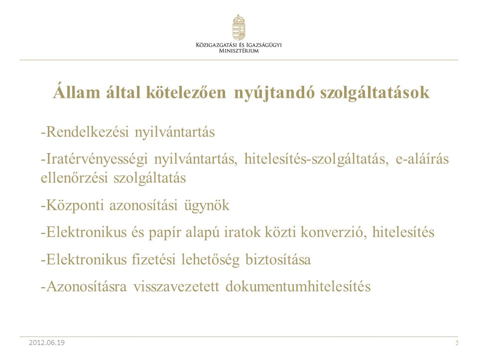5 2012.06.19 Állam által kötelezően nyújtandó szolgáltatások -Rendelkezési nyilvántartás -Iratérvényességi nyilvántartás, hitelesítés-szolgáltatás, e-