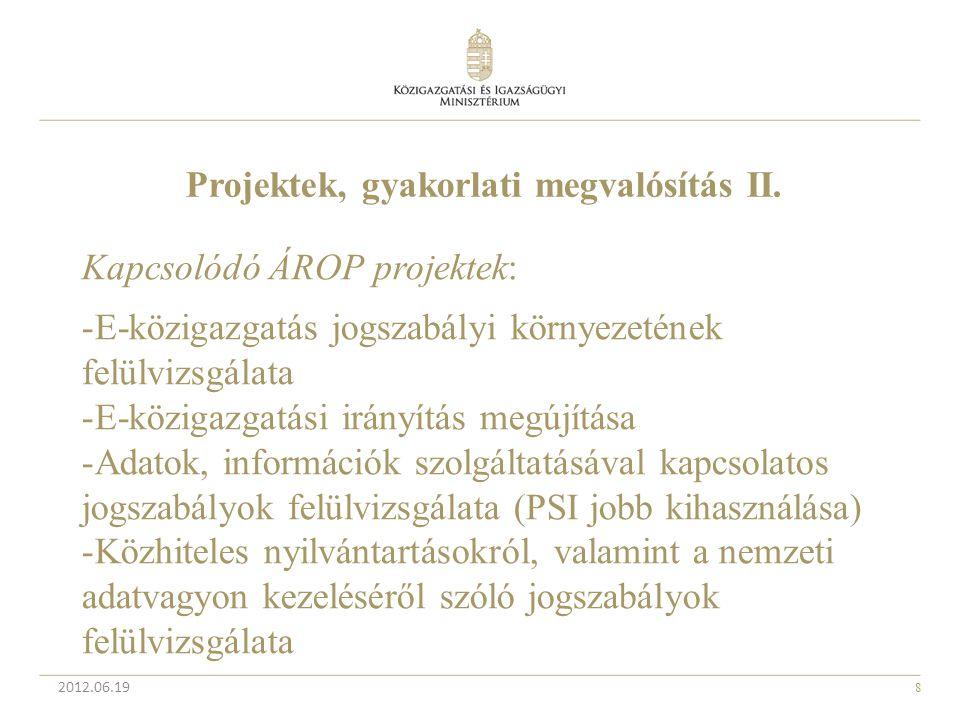 8 2012.06.19 Projektek, gyakorlati megvalósítás II. Kapcsolódó ÁROP projektek: -E-közigazgatás jogszabályi környezetének felülvizsgálata -E-közigazgat
