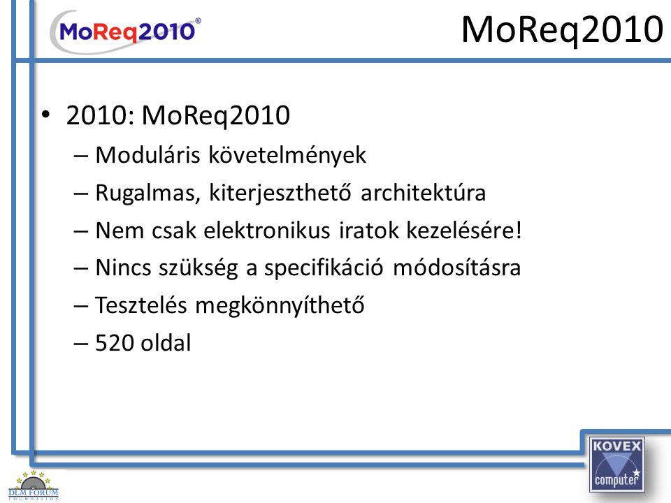 MoReq2010 2010: MoReq2010 – Moduláris követelmények – Rugalmas, kiterjeszthető architektúra – Nem csak elektronikus iratok kezelésére! – Nincs szükség