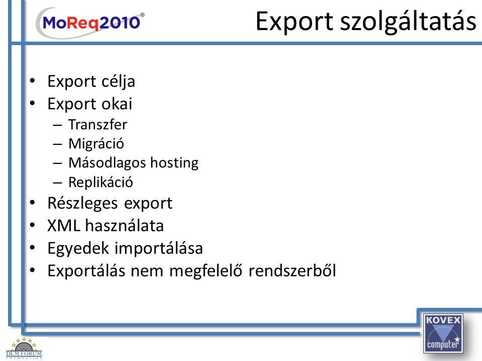 Export szolgáltatás Export célja Export okai – Transzfer – Migráció – Másodlagos hosting – Replikáció Részleges export XML használata Egyedek importál