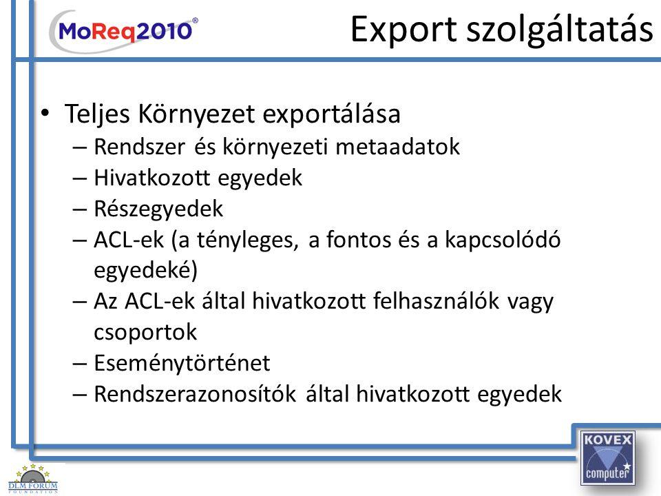 Export szolgáltatás Teljes Környezet exportálása – Rendszer és környezeti metaadatok – Hivatkozott egyedek – Részegyedek – ACL-ek (a tényleges, a font