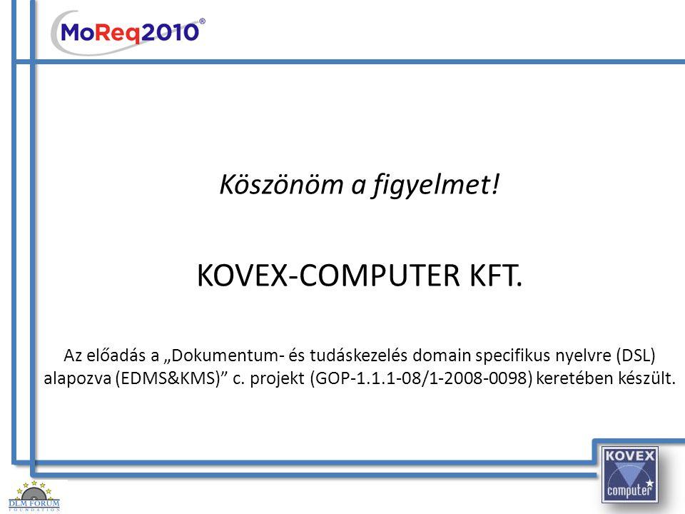 """Köszönöm a figyelmet! KOVEX-COMPUTER KFT. Az előadás a """"Dokumentum- és tudáskezelés domain specifikus nyelvre (DSL) alapozva (EDMS&KMS)"""" c. projekt (G"""