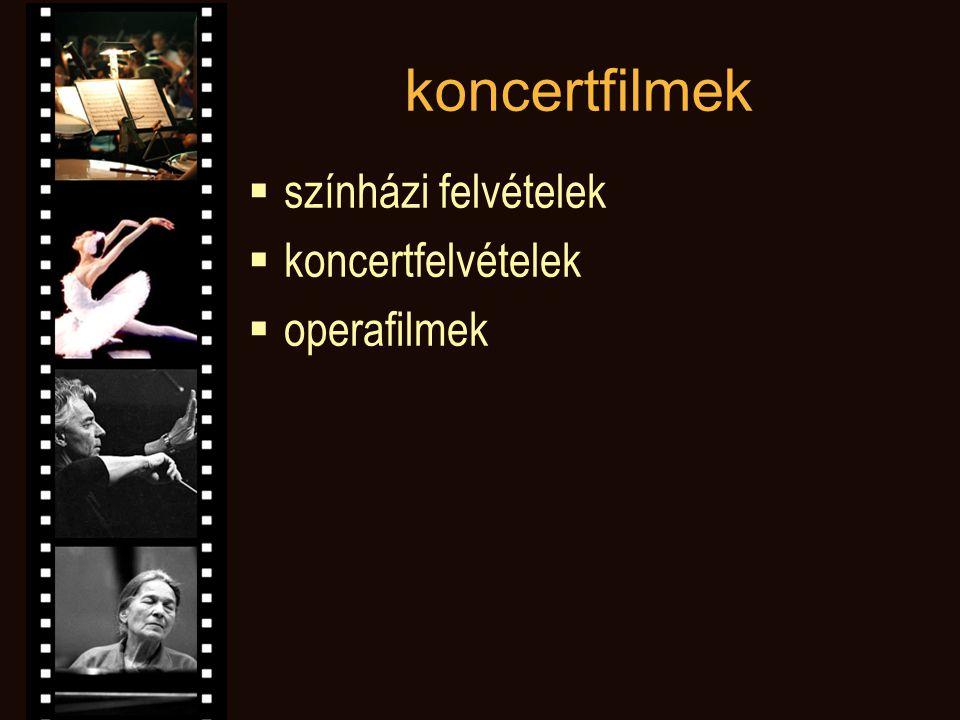 koncertfilmek  színházi felvételek  koncertfelvételek  operafilmek