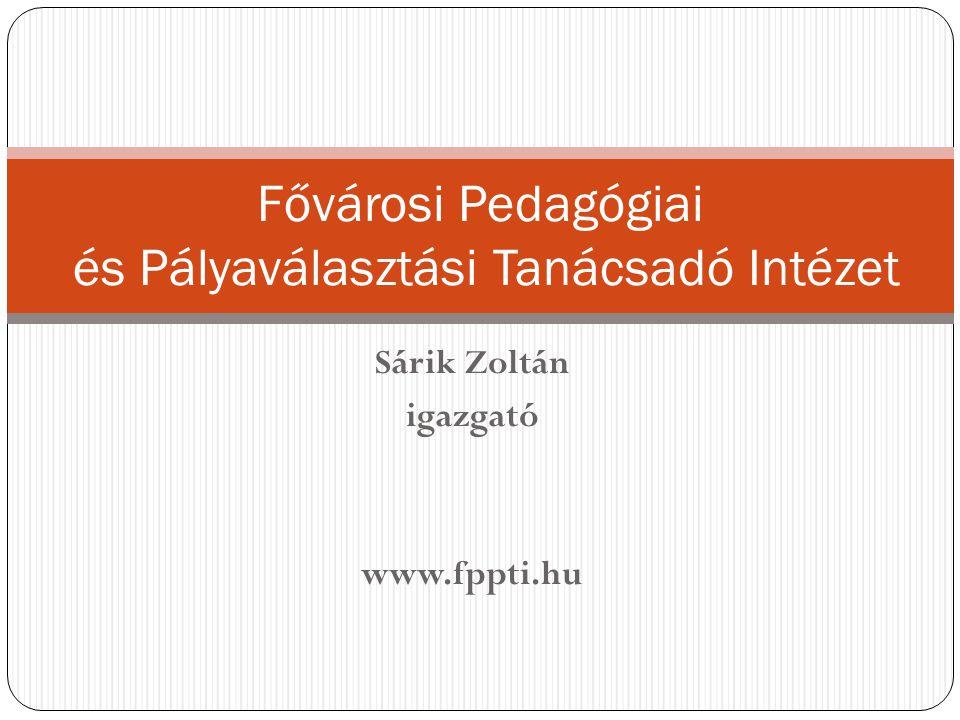Sárik Zoltán igazgató www.fppti.hu Fővárosi Pedagógiai és Pályaválasztási Tanácsadó Intézet