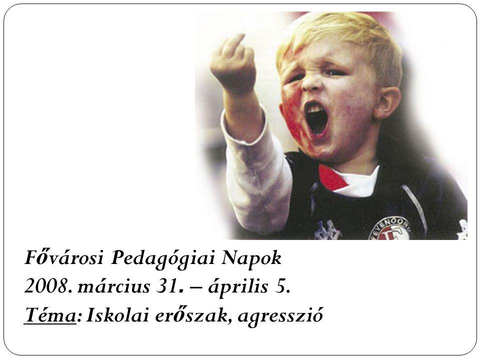 F ő városi Pedagógiai Napok 2008. március 31. – április 5. Téma: Iskolai er ő szak, agresszió