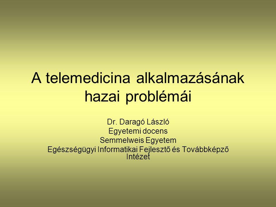 A telemedicina alkalmazásának hazai problémái Dr. Daragó László Egyetemi docens Semmelweis Egyetem Egészségügyi Informatikai Fejlesztő és Továbbképző