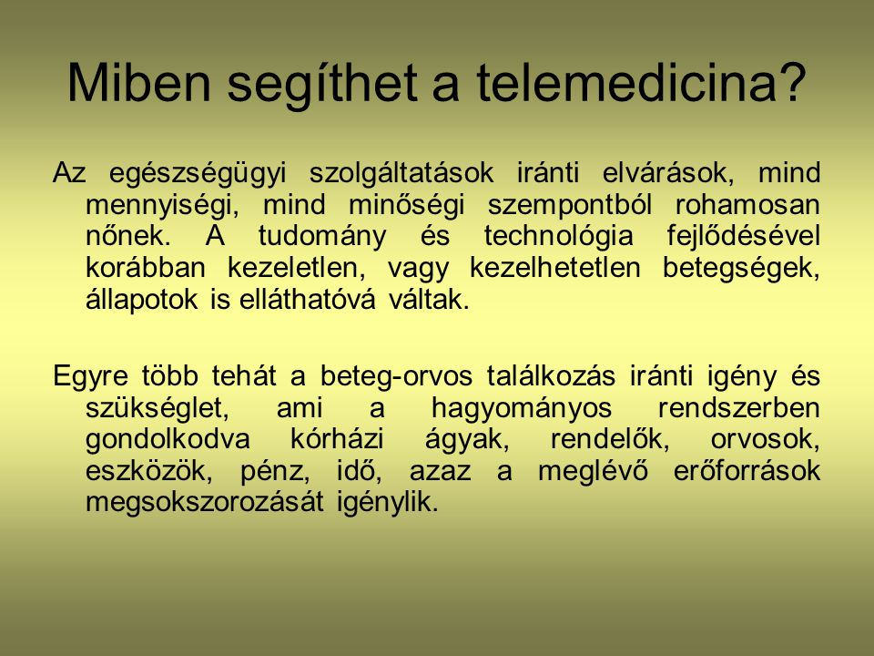 Következtetés A jelenlegi tapasztalat szerint a telemedicina alkalmazásának egyik legnagyobb akadálya az etikai és jogi, valamint a finanszírozási kérdések megoldatlansága.