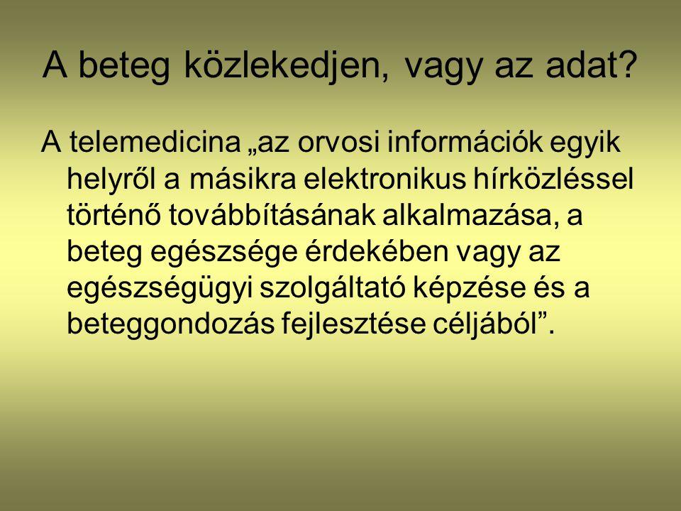 """A beteg közlekedjen, vagy az adat? A telemedicina """"az orvosi információk egyik helyről a másikra elektronikus hírközléssel történő továbbításának alka"""