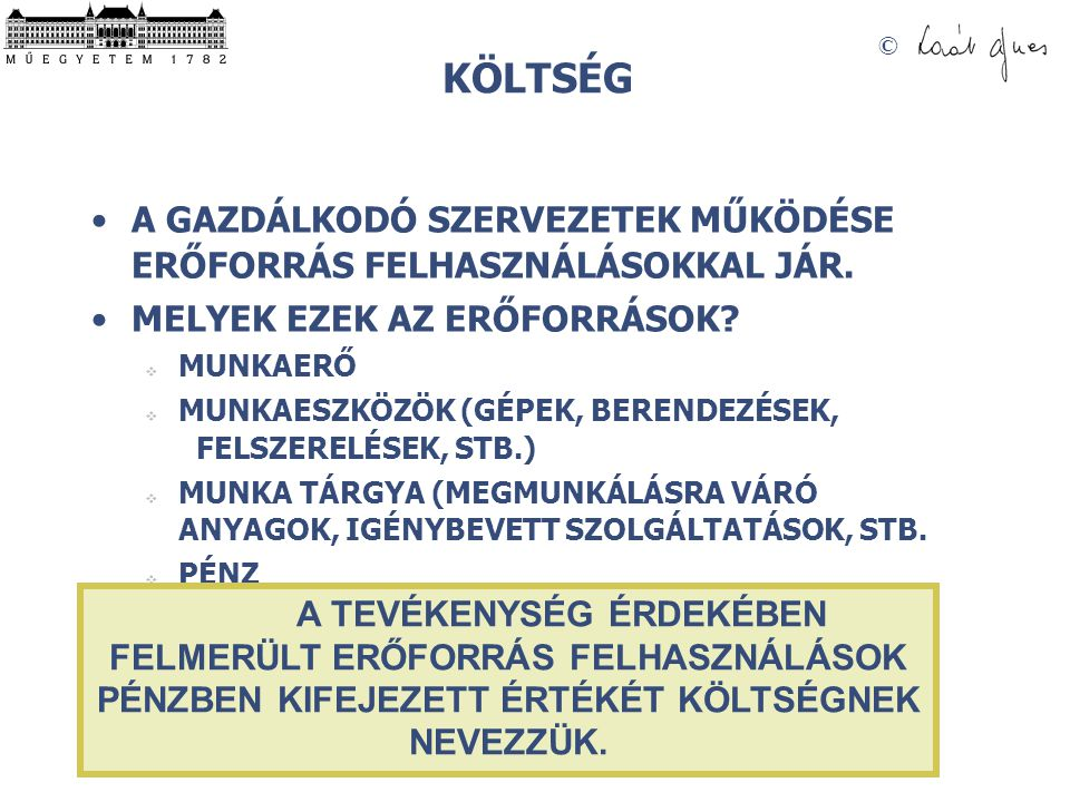 © KÖLTSÉG A GAZDÁLKODÓ SZERVEZETEK MŰKÖDÉSE ERŐFORRÁS FELHASZNÁLÁSOKKAL JÁR.
