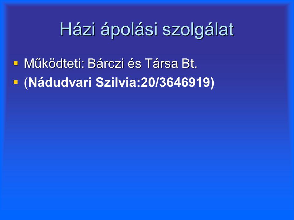 Házi ápolási szolgálat  Működteti: Bárczi és Társa Bt.   (Nádudvari Szilvia:20/3646919)