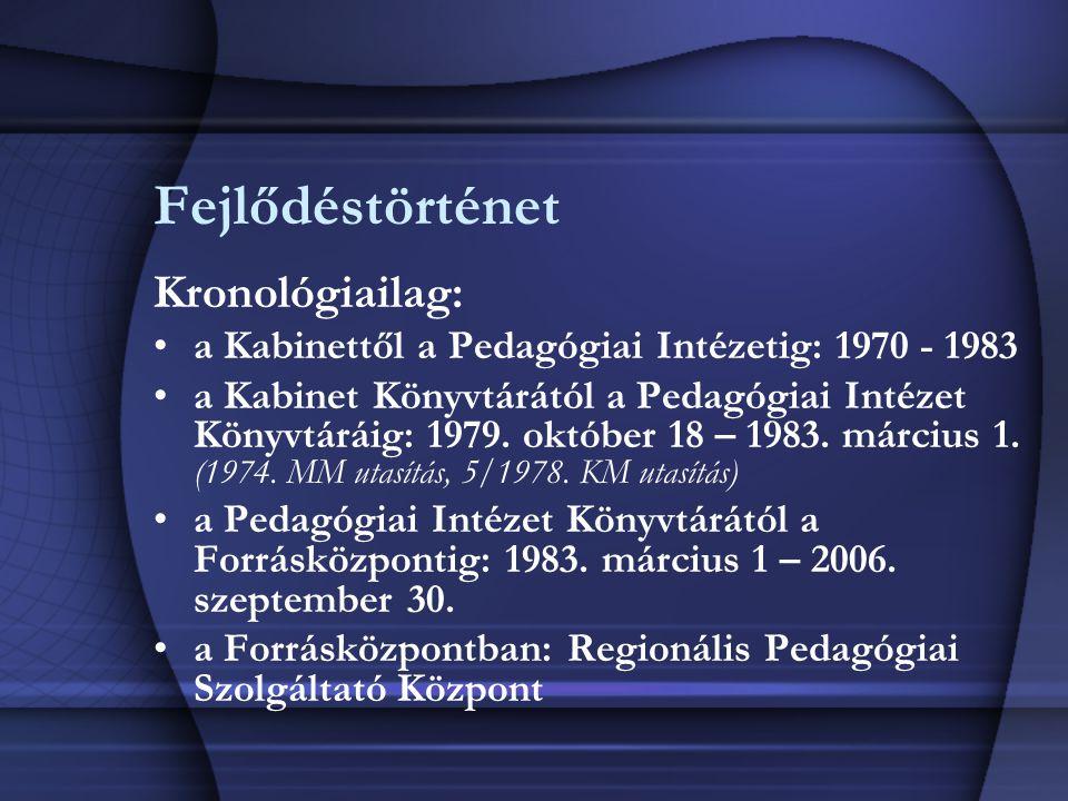 Fejlődéstörténet Kronológiailag: a Kabinettől a Pedagógiai Intézetig: 1970 - 1983 a Kabinet Könyvtárától a Pedagógiai Intézet Könyvtáráig: 1979.