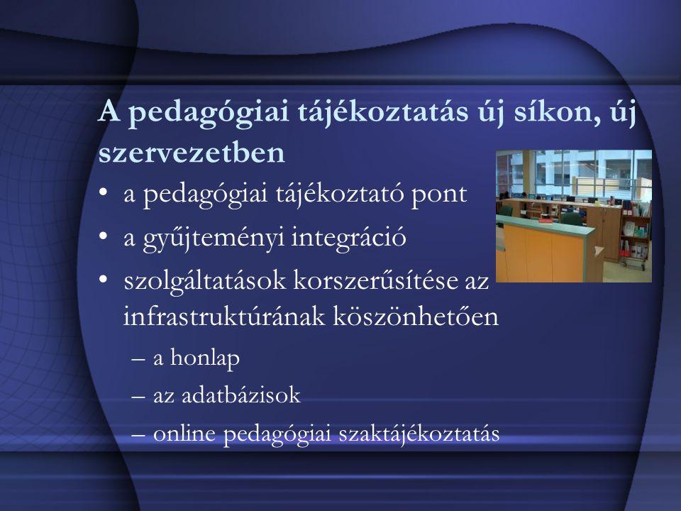 A pedagógiai tájékoztatás új síkon, új szervezetben a pedagógiai tájékoztató pont a gyűjteményi integráció szolgáltatások korszerűsítése az infrastruk