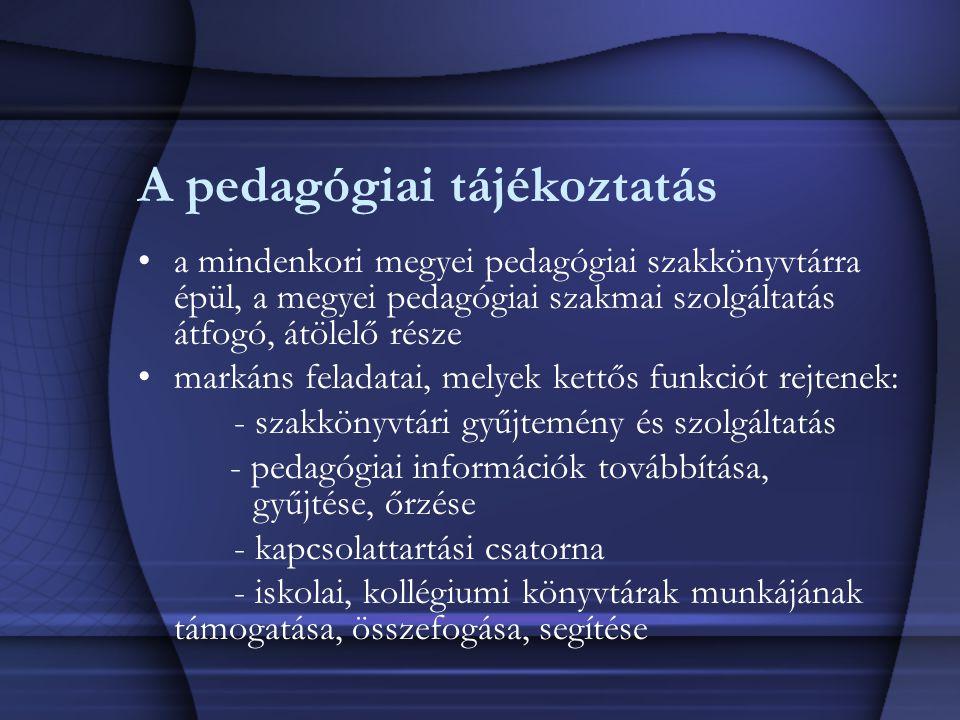 A pedagógiai tájékoztatás a mindenkori megyei pedagógiai szakkönyvtárra épül, a megyei pedagógiai szakmai szolgáltatás átfogó, átölelő része markáns f