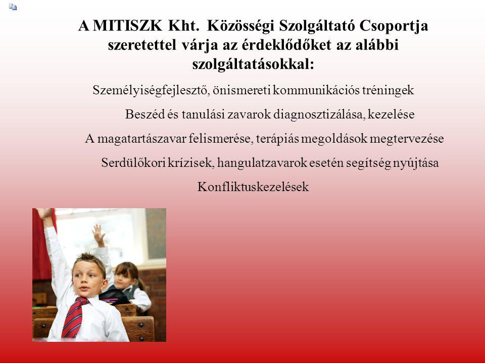 A MITISZK Kht. Közösségi Szolgáltató Csoportja szeretettel várja az érdeklődőket az alábbi szolgáltatásokkal: Személyiségfejlesztő, önismereti kommuni