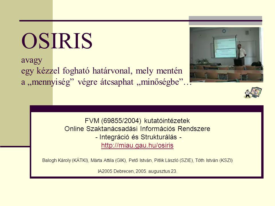 """OSIRIS avagy egy kézzel fogható határvonal, mely mentén a """"mennyiség"""" végre átcsaphat """"minőségbe""""… FVM (69855/2004) kutatóintézetek Online Szaktanácsa"""