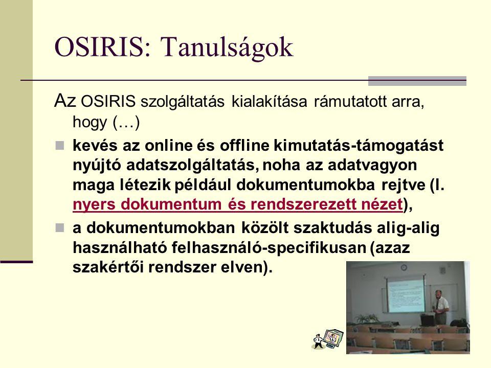 OSIRIS: Tanulságok Az OSIRIS szolgáltatás kialakítása rámutatott arra, hogy (…) kevés az online és offline kimutatás-támogatást nyújtó adatszolgáltatá