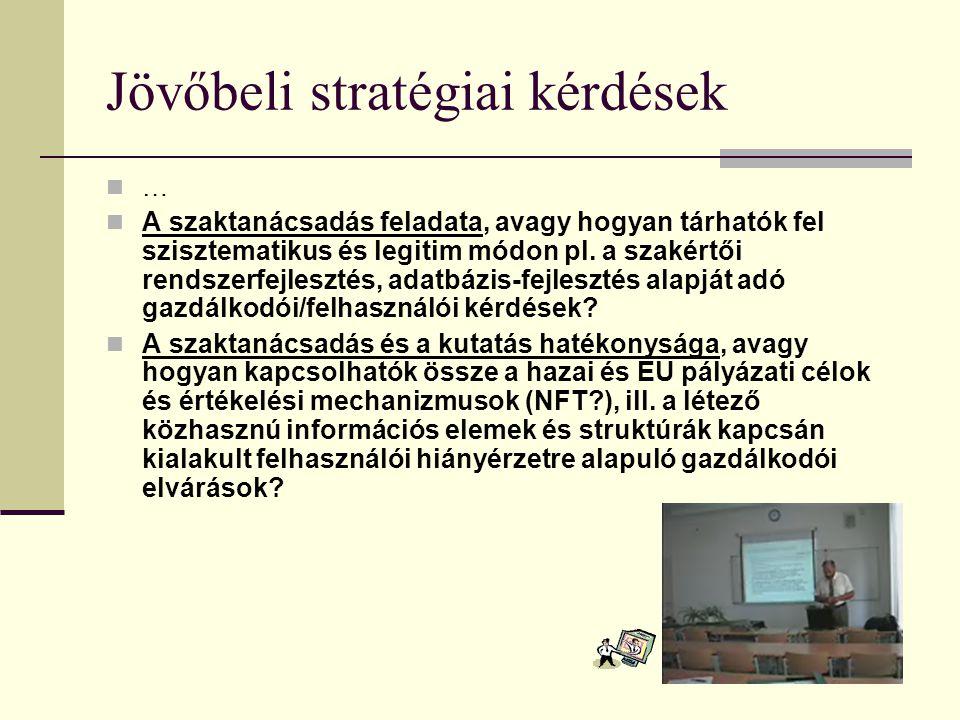 Jövőbeli stratégiai kérdések … A szaktanácsadás feladata, avagy hogyan tárhatók fel szisztematikus és legitim módon pl. a szakértői rendszerfejlesztés