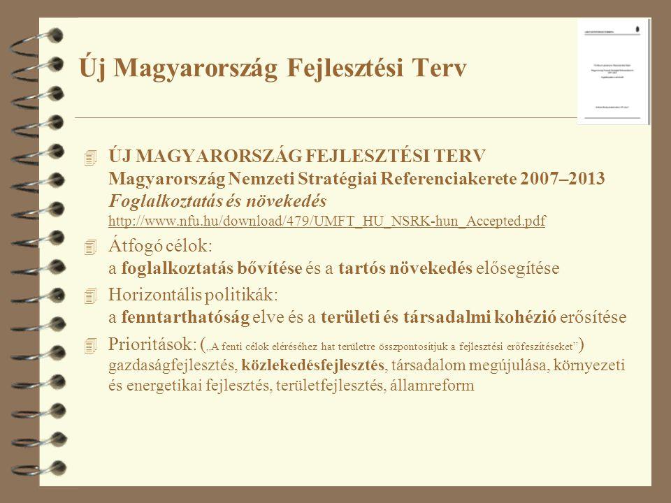 """4 ÚJ MAGYARORSZÁG FEJLESZTÉSI TERV Magyarország Nemzeti Stratégiai Referenciakerete 2007–2013 Foglalkoztatás és növekedés http://www.nfu.hu/download/479/UMFT_HU_NSRK-hun_Accepted.pdf 4 Átfogó célok: a foglalkoztatás bővítése és a tartós növekedés elősegítése 4 Horizontális politikák: a fenntarthatóság elve és a területi és társadalmi kohézió erősítése 4 Prioritások: ( """"A fenti célok eléréséhez hat területre összpontosítjuk a fejlesztési erőfeszítéseket ) gazdaságfejlesztés, közlekedésfejlesztés, társadalom megújulása, környezeti és energetikai fejlesztés, területfejlesztés, államreform Új Magyarország Fejlesztési Terv"""