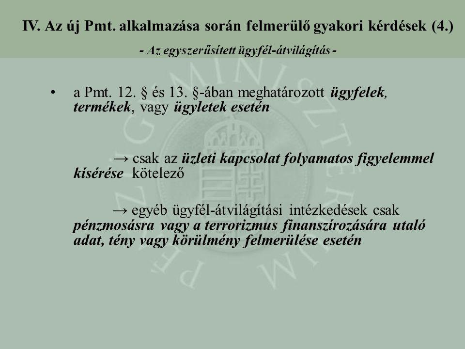 IV. Az új Pmt. alkalmazása során felmerülő gyakori kérdések (4.) - Az egyszerűsített ügyfél-átvilágítás - a Pmt. 12. § és 13. §-ában meghatározott ügy