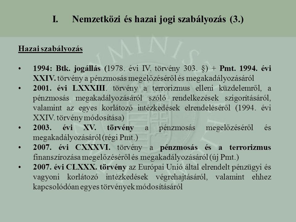 I.Nemzetközi és hazai jogi szabályozás (3.) Hazai szabályozás 1994: Btk. jogállás (1978. évi IV. törvény 303. §) + Pmt. 1994. évi XXIV. törvény a pénz