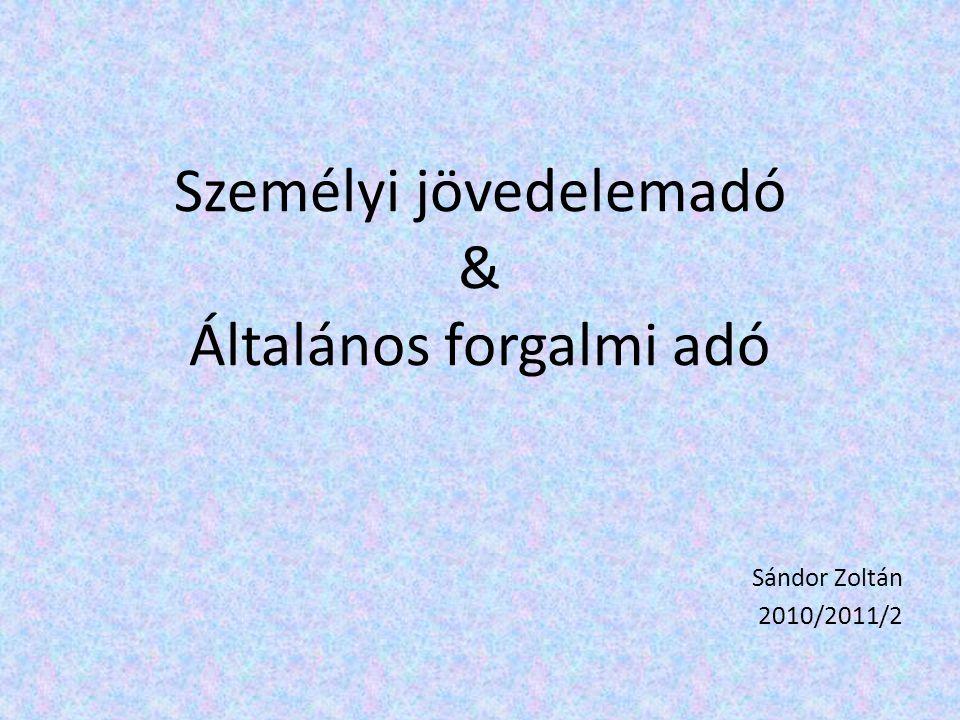 Személyi jövedelemadó & Általános forgalmi adó Sándor Zoltán 2010/2011/2